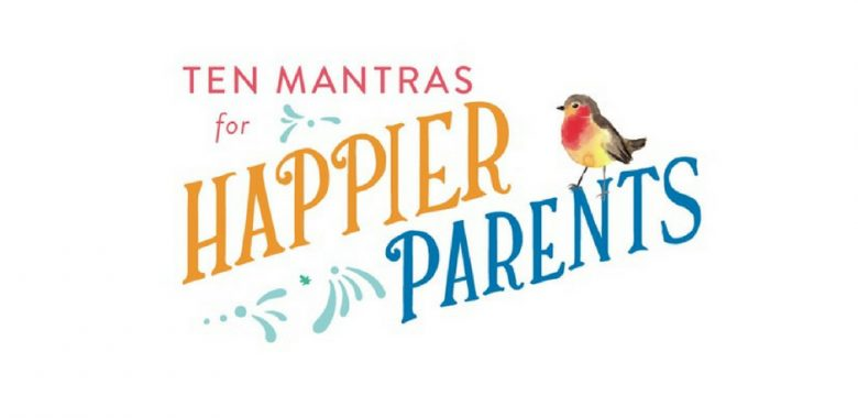 Ten Mantras for Happier Parents